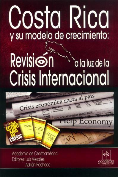 Costa Rica y su modelo de crecimiento_Revisión a la luz de la crisis internacional