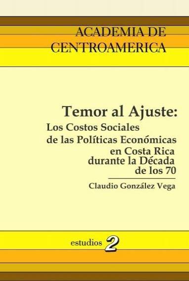 Temor al Ajuste_Los Costos Sociales de las Políticas Económicas en Costa Rica durante la Década de los 70